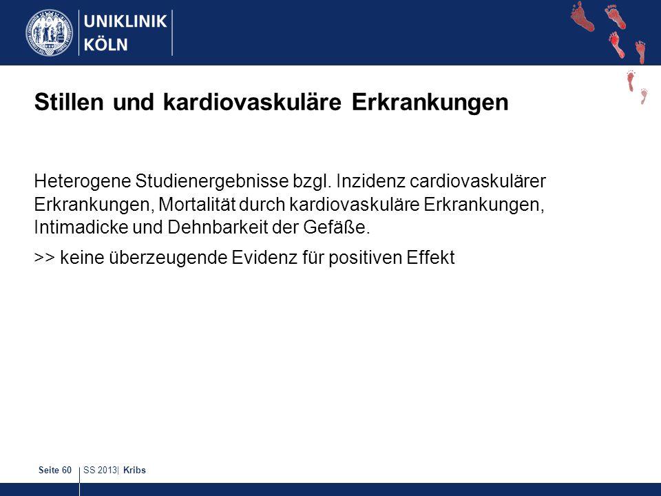SS 2013| KribsSeite 60 Stillen und kardiovaskuläre Erkrankungen Heterogene Studienergebnisse bzgl. Inzidenz cardiovaskulärer Erkrankungen, Mortalität