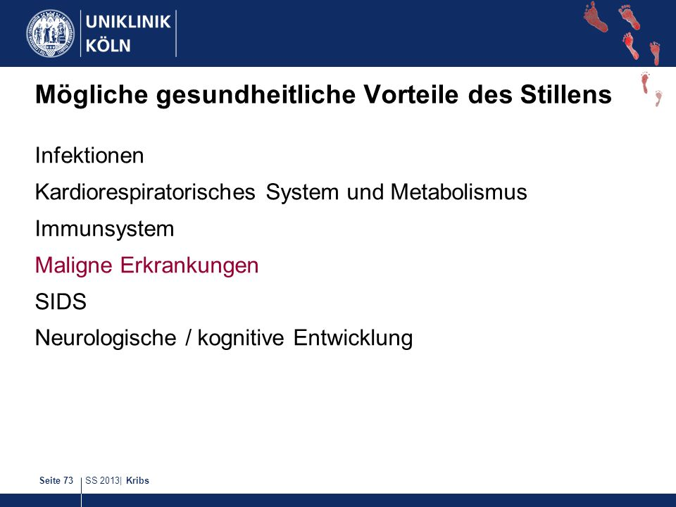 SS 2013| KribsSeite 73 Mögliche gesundheitliche Vorteile des Stillens Infektionen Kardiorespiratorisches System und Metabolismus Immunsystem Maligne E