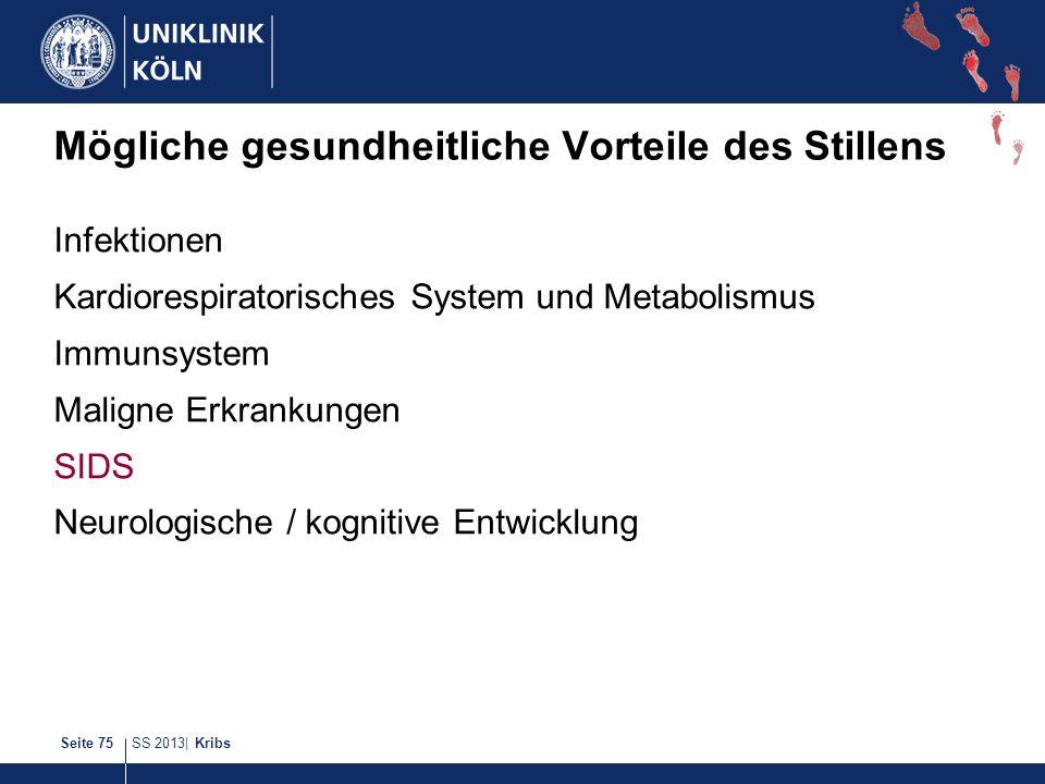 SS 2013| KribsSeite 75 Mögliche gesundheitliche Vorteile des Stillens Infektionen Kardiorespiratorisches System und Metabolismus Immunsystem Maligne E