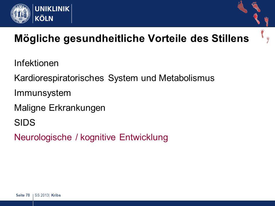SS 2013| KribsSeite 78 Mögliche gesundheitliche Vorteile des Stillens Infektionen Kardiorespiratorisches System und Metabolismus Immunsystem Maligne E