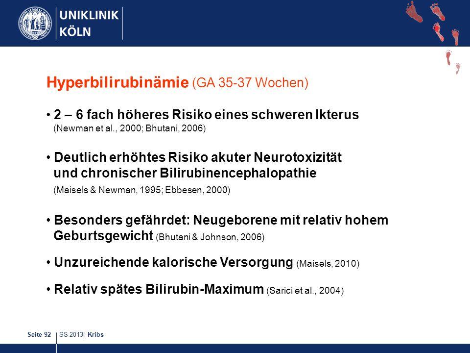 SS 2013| KribsSeite 92 Hyperbilirubinämie (GA 35-37 Wochen) 2 – 6 fach höheres Risiko eines schweren Ikterus (Newman et al., 2000; Bhutani, 2006) Deut