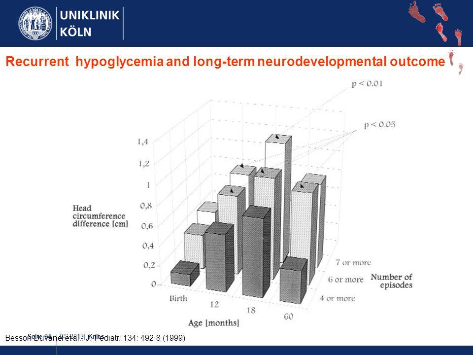 SS 2013| KribsSeite 94 Recurrent hypoglycemia and long-term neurodevelopmental outcome Besson Duvanel et al.: J. Pediatr. 134: 492-8 (1999)