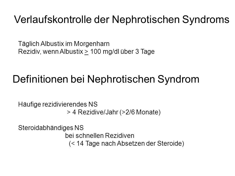 Täglich Albustix im Morgenharn Rezidiv, wenn Albustix > 100 mg/dl über 3 Tage Verlaufskontrolle der Nephrotischen Syndroms Häufige rezidivierendes NS