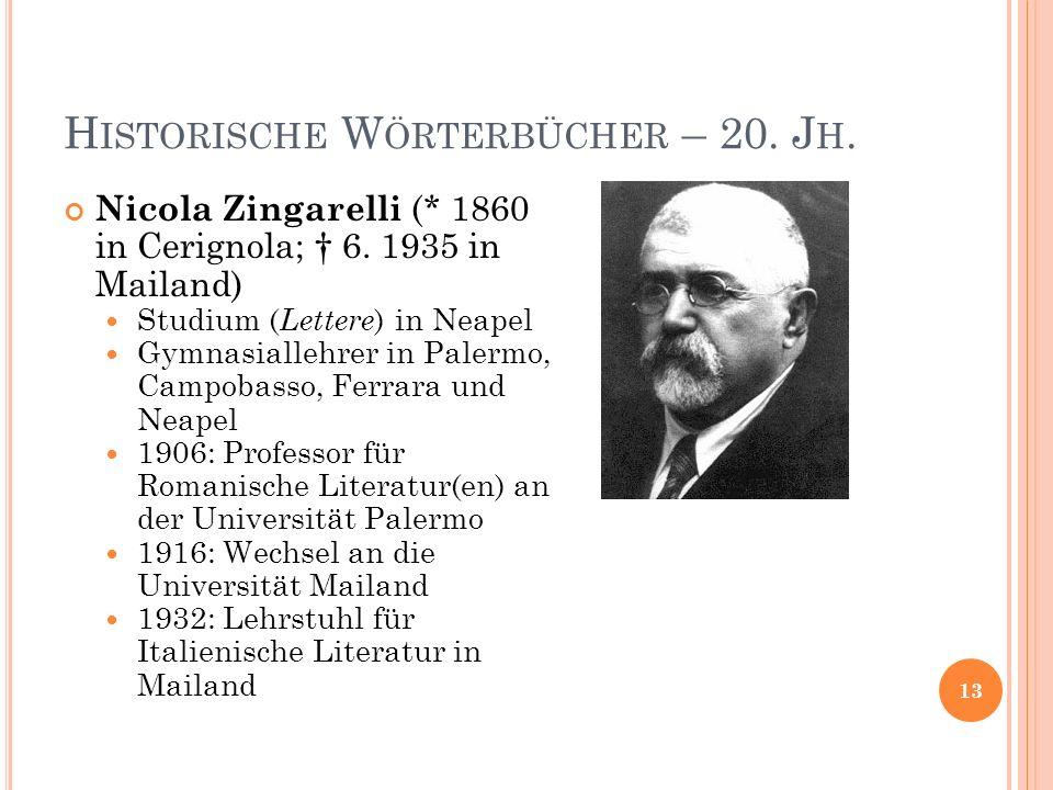 H ISTORISCHE W ÖRTERBÜCHER – 20. J H. Nicola Zingarelli (* 1860 in Cerignola; 6. 1935 in Mailand) Studium ( Lettere ) in Neapel Gymnasiallehrer in Pal