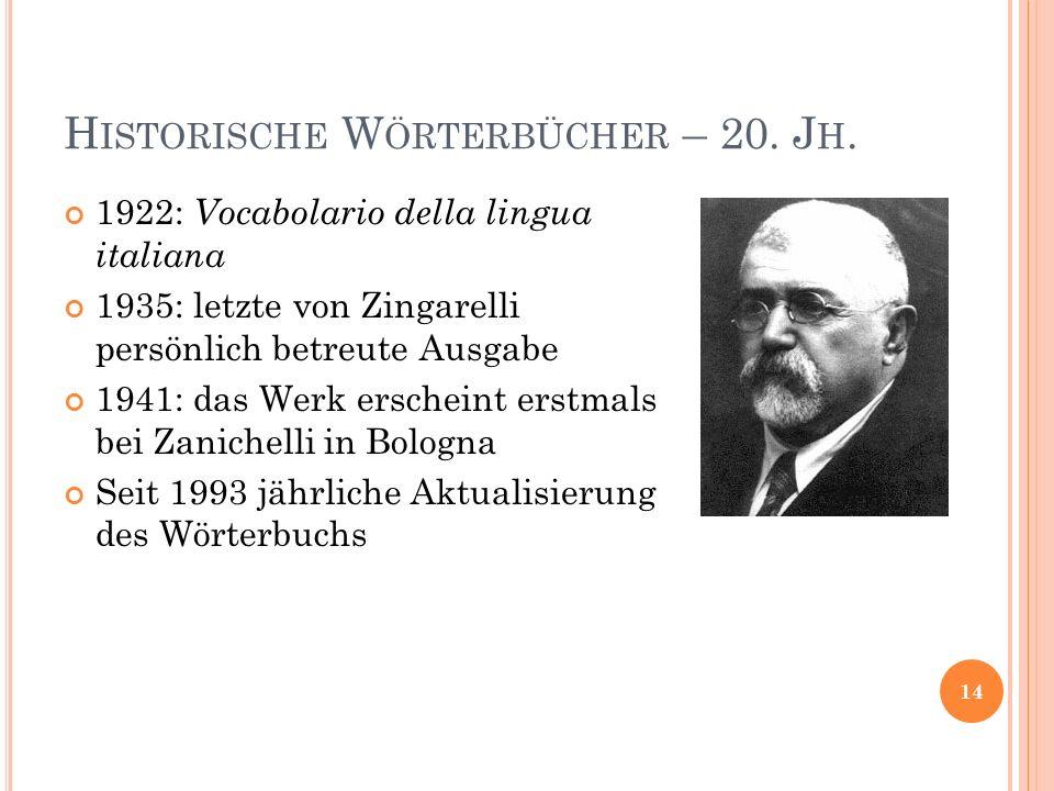 H ISTORISCHE W ÖRTERBÜCHER – 20. J H. 1922: Vocabolario della lingua italiana 1935: letzte von Zingarelli persönlich betreute Ausgabe 1941: das Werk e