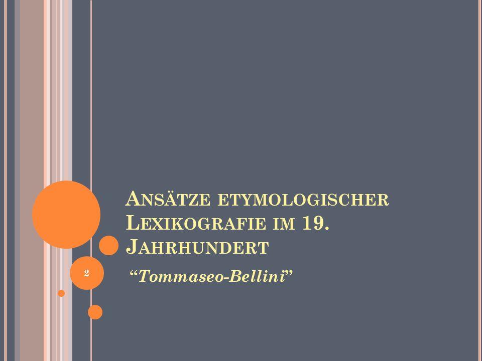 A NSÄTZE ETYMOLOGISCHER L EXIKOGRAFIE IM 19. J AHRHUNDERT Tommaseo-Bellini 2