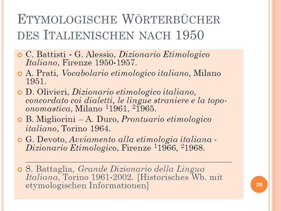 E TYMOLOGISCHE W ÖRTERBÜCHER DES I TALIENISCHEN NACH 1950 C. Battisti - G. Alessio, Dizionario Etimologico Italiano, Firenze 1950-1957. A. Prati, Voca