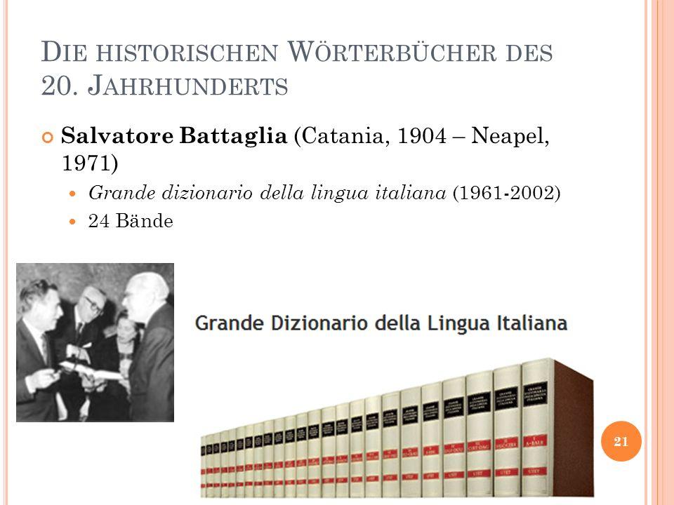 D IE HISTORISCHEN W ÖRTERBÜCHER DES 20. J AHRHUNDERTS Salvatore Battaglia (Catania, 1904 – Neapel, 1971) Grande dizionario della lingua italiana (1961