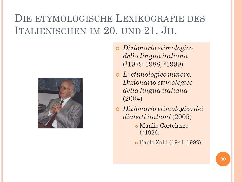 D IE ETYMOLOGISCHE L EXIKOGRAFIE DES I TALIENISCHEN IM 20. UND 21. J H. 30 Dizionario etimologico della lingua italiana ( 1 1979-1988, 2 1999) L' etim