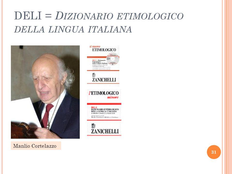 DELI = D IZIONARIO ETIMOLOGICO DELLA LINGUA ITALIANA 31 Manlio Cortelazzo