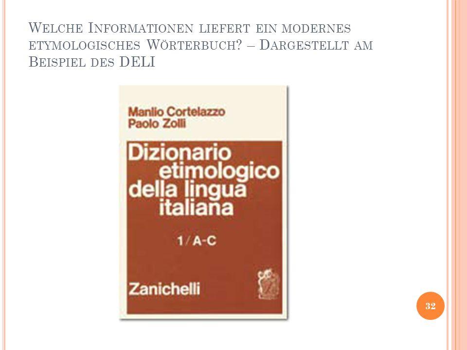 W ELCHE I NFORMATIONEN LIEFERT EIN MODERNES ETYMOLOGISCHES W ÖRTERBUCH ? – D ARGESTELLT AM B EISPIEL DES DELI 32