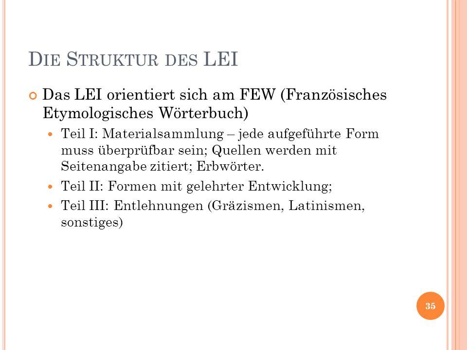 D IE S TRUKTUR DES LEI Das LEI orientiert sich am FEW (Französisches Etymologisches Wörterbuch) Teil I: Materialsammlung – jede aufgeführte Form muss