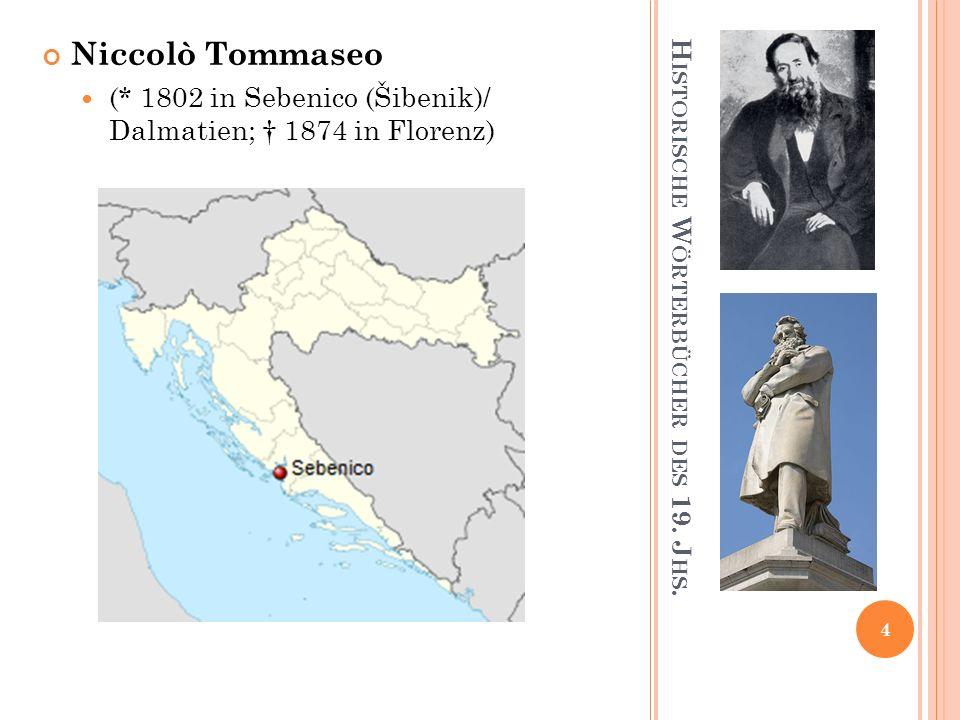 H ISTORISCHE W ÖRTERBÜCHER DES 19. J HS. Niccolò Tommaseo (* 1802 in Sebenico (Šibenik)/ Dalmatien; 1874 in Florenz) 4