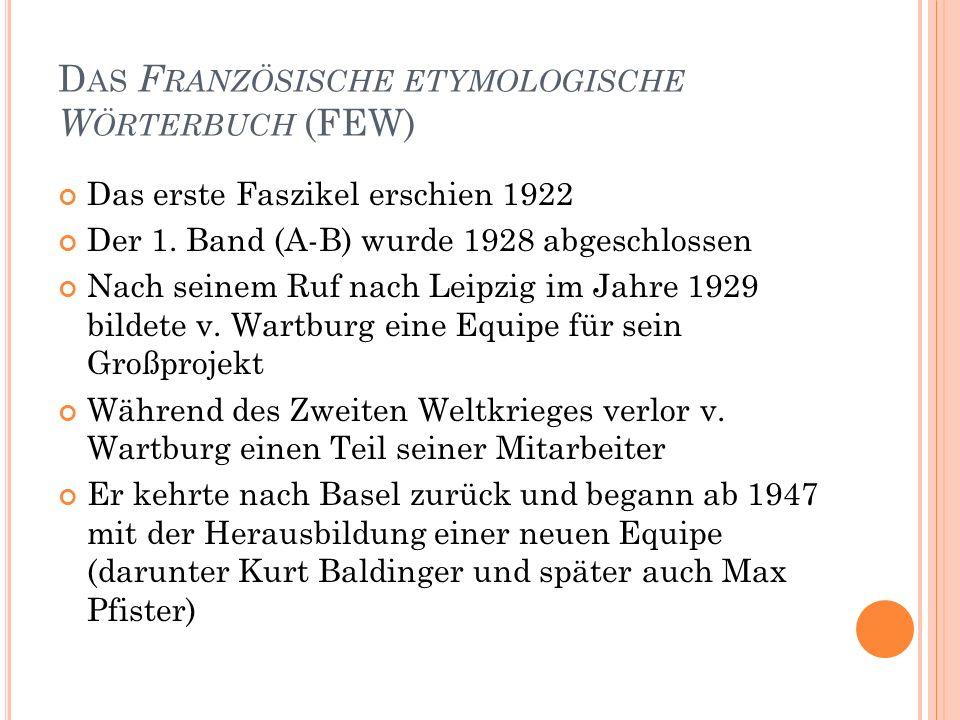 41 D AS F RANZÖSISCHE ETYMOLOGISCHE W ÖRTERBUCH (FEW) Das erste Faszikel erschien 1922 Der 1. Band (A-B) wurde 1928 abgeschlossen Nach seinem Ruf nach