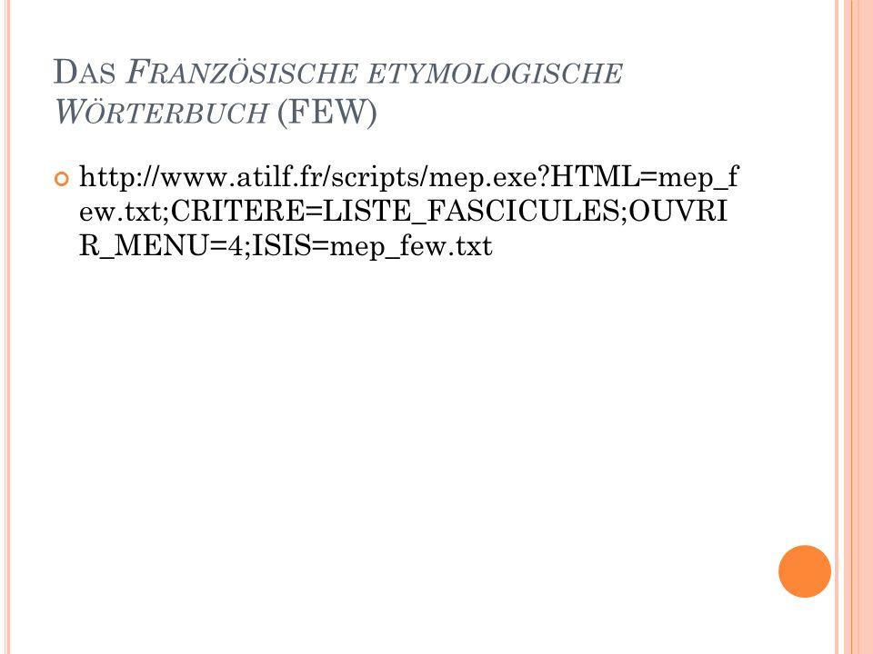 42 D AS F RANZÖSISCHE ETYMOLOGISCHE W ÖRTERBUCH (FEW) http://www.atilf.fr/scripts/mep.exe?HTML=mep_f ew.txt;CRITERE=LISTE_FASCICULES;OUVRI R_MENU=4;IS