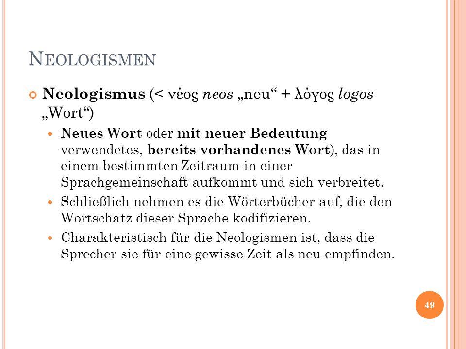 N EOLOGISMEN Neologismus (< νέος neos neu + λόγος logos Wort) Neues Wort oder mit neuer Bedeutung verwendetes, bereits vorhandenes Wort ), das in eine