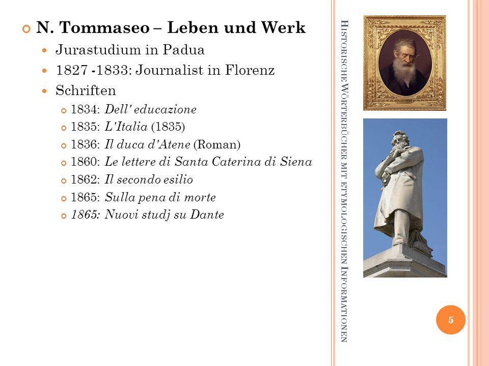 H ISTORISCHE W ÖRTERBÜCHER MIT ETYMOLOGISCHEN I NFORMATIONEN N. Tommaseo – Leben und Werk Jurastudium in Padua 1827 -1833: Journalist in Florenz Schri