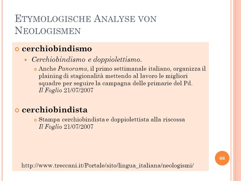 E TYMOLOGISCHE A NALYSE VON N EOLOGISMEN cerchiobindismo Cerchiobindismo e doppiolettismo. Anche Panorama, il primo settimanale italiano, organizza il