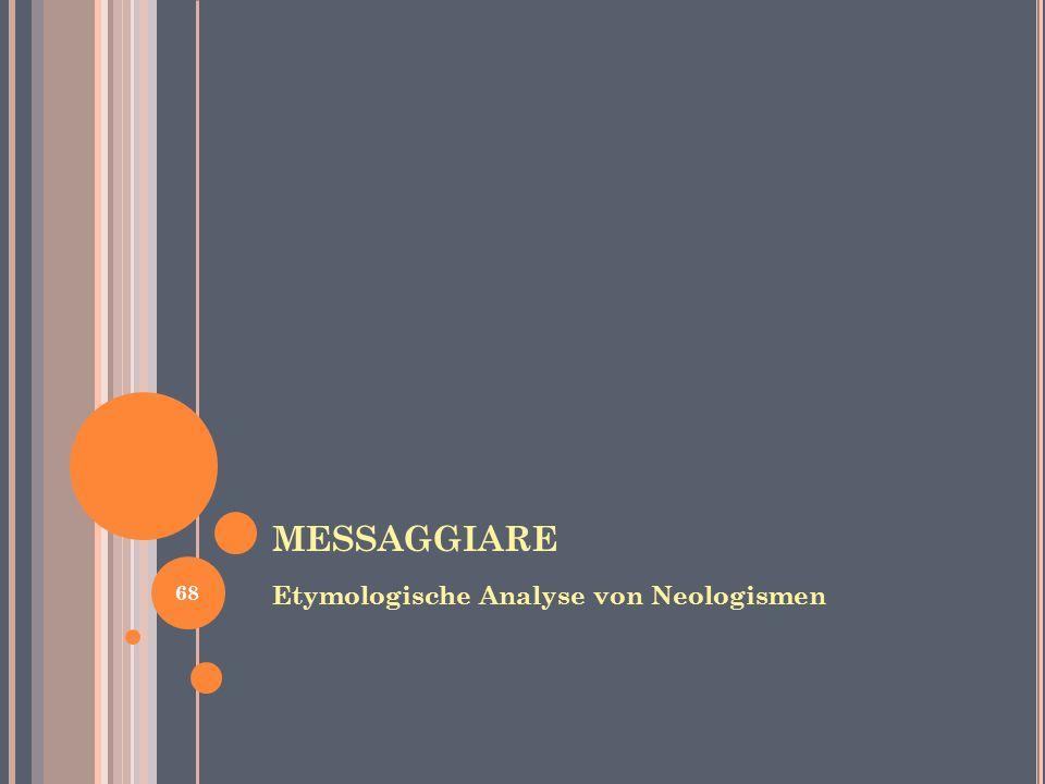 MESSAGGIARE Etymologische Analyse von Neologismen 68