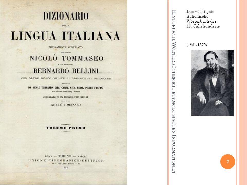 H ISTORISCHE W ÖRTERBÜCHER MIT ETYMOLOGISCHEN I NFORMATIONEN Das wichtigste italienische Wörterbuch des 19. Jahrhunderts (1861-1879) 7