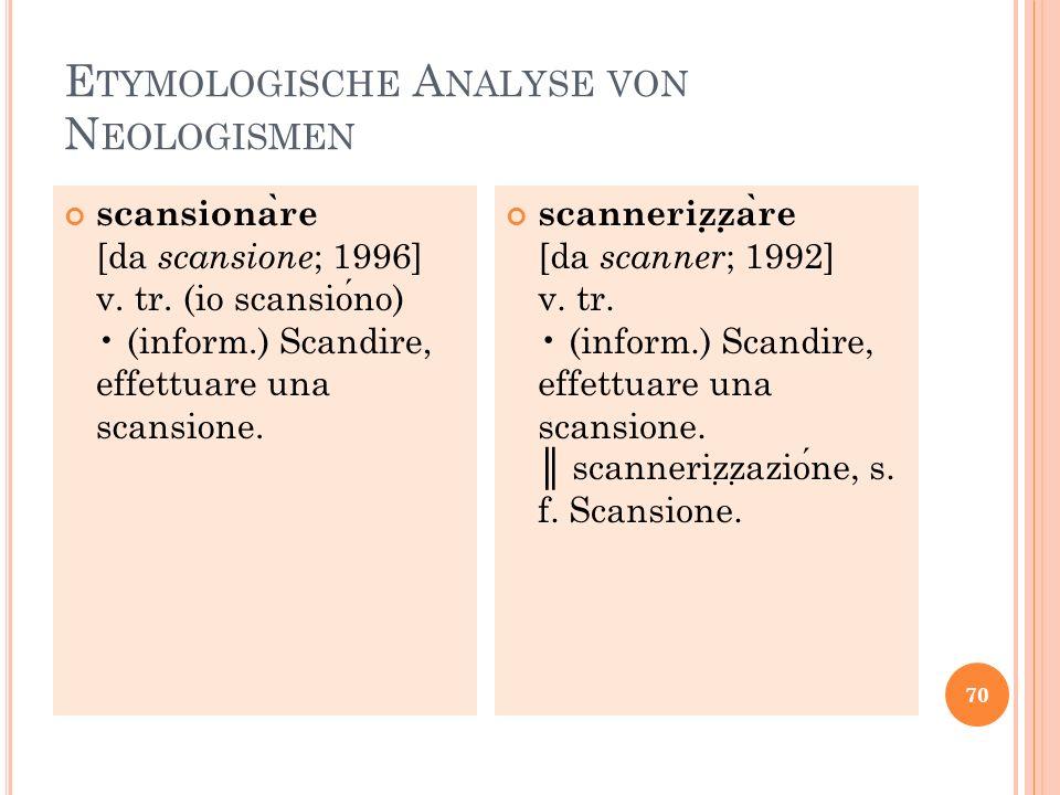 E TYMOLOGISCHE A NALYSE VON N EOLOGISMEN scansiona ̀ re [da scansione ; 1996] v. tr. (io scansiono) (inform.) Scandire, effettuare una scansione. scan