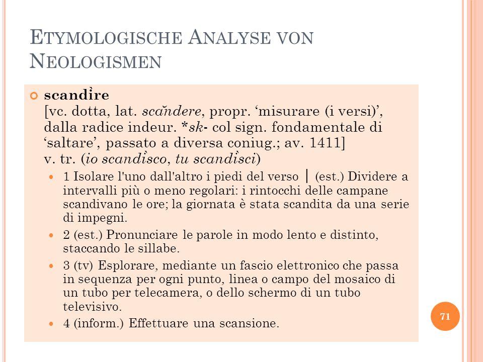 E TYMOLOGISCHE A NALYSE VON N EOLOGISMEN scandi ̀ re [vc. dotta, lat. sca ̆ ndere, propr. misurare (i versi), dalla radice indeur. * sk - col sign. fo