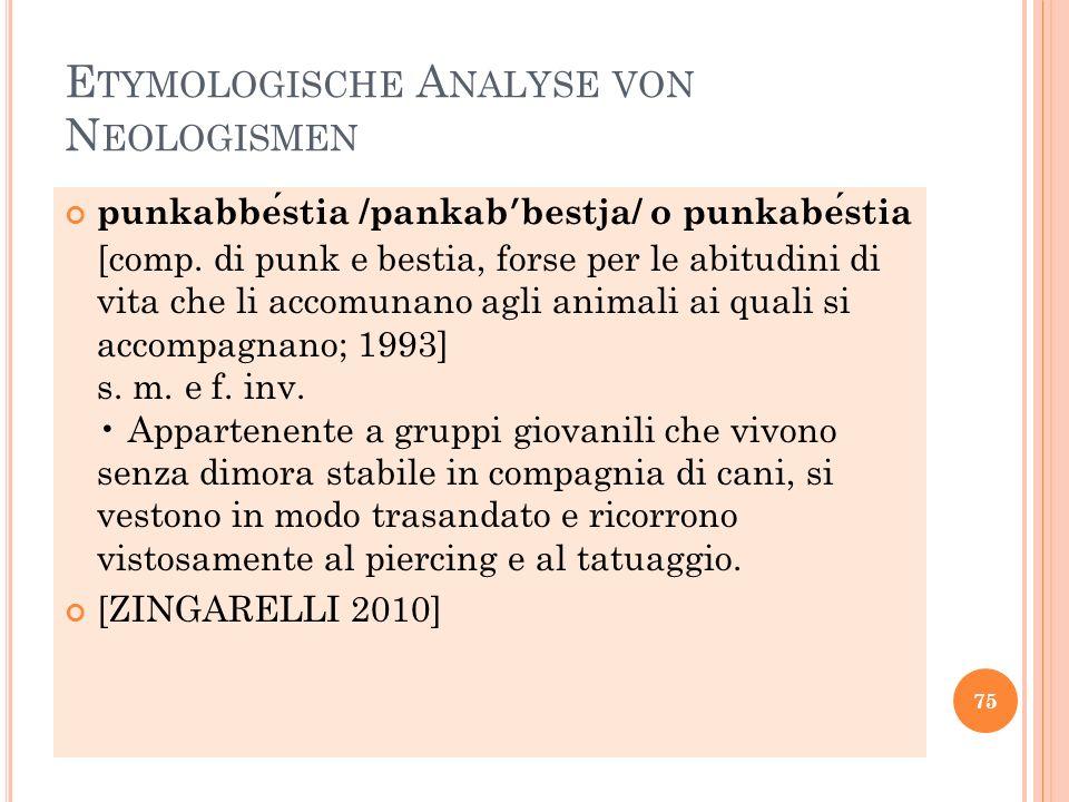 E TYMOLOGISCHE A NALYSE VON N EOLOGISMEN punkabbestia /pankab ʹ bestja/ o punkabestia [comp. di punk e bestia, forse per le abitudini di vita che li a