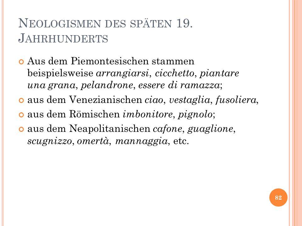 N EOLOGISMEN DES SPÄTEN 19. J AHRHUNDERTS Aus dem Piemontesischen stammen beispielsweise arrangiarsi, cicchetto, piantare una grana, pelandrone, esser