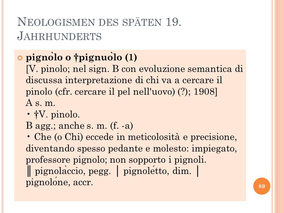 N EOLOGISMEN DES SPÄTEN 19. J AHRHUNDERTS pigno ̀ lo o pignuo ̀ lo (1) [V. pinolo; nel sign. B con evoluzione semantica di discussa interpretazione di