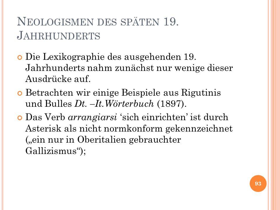 N EOLOGISMEN DES SPÄTEN 19. J AHRHUNDERTS Die Lexikographie des ausgehenden 19. Jahrhunderts nahm zunächst nur wenige dieser Ausdrücke auf. Betrachten