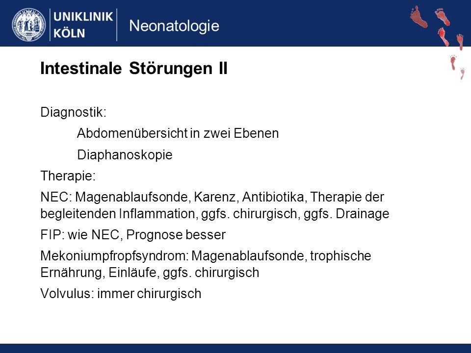 Neonatologie Intestinale Störungen II Diagnostik: Abdomenübersicht in zwei Ebenen Diaphanoskopie Therapie: NEC: Magenablaufsonde, Karenz, Antibiotika, Therapie der begleitenden Inflammation, ggfs.