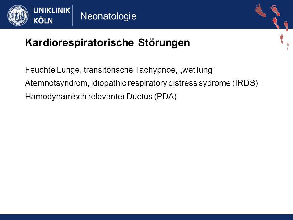 Neonatologie Kardiorespiratorische Störungen Feuchte Lunge, transitorische Tachypnoe, wet lung Atemnotsyndrom, idiopathic respiratory distress sydrome (IRDS) Hämodynamisch relevanter Ductus (PDA)