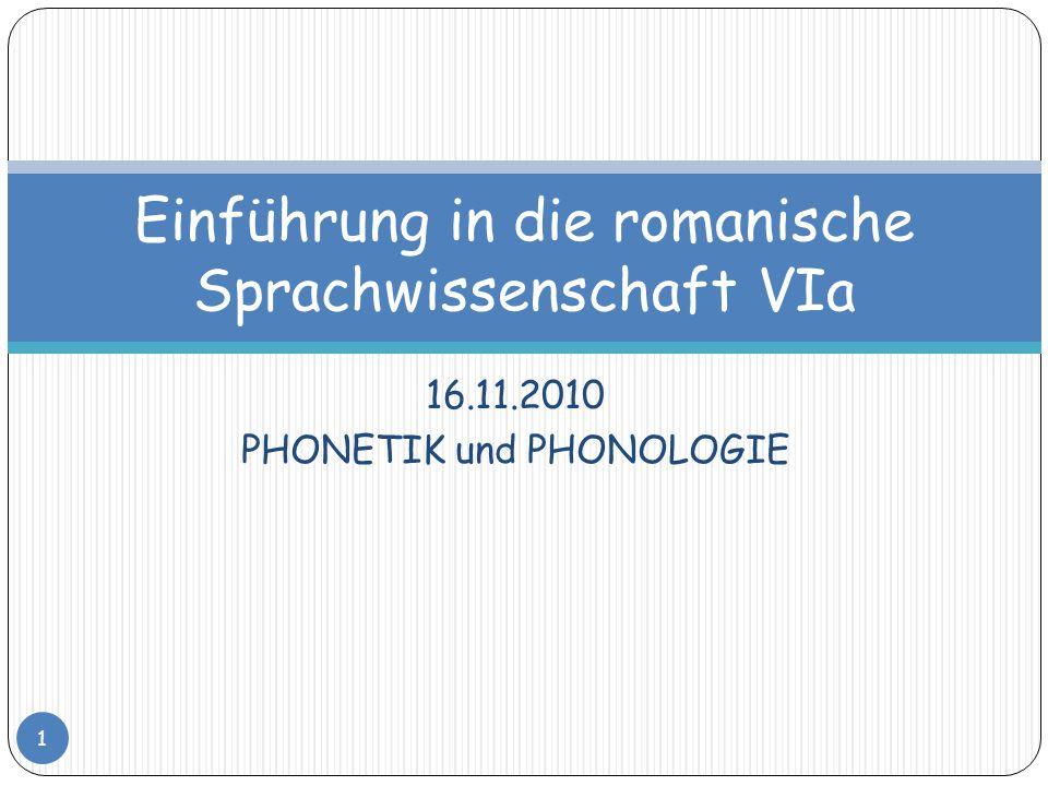 16.11.2010 PHONETIK und PHONOLOGIE 1 Einführung in die romanische Sprachwissenschaft VIa