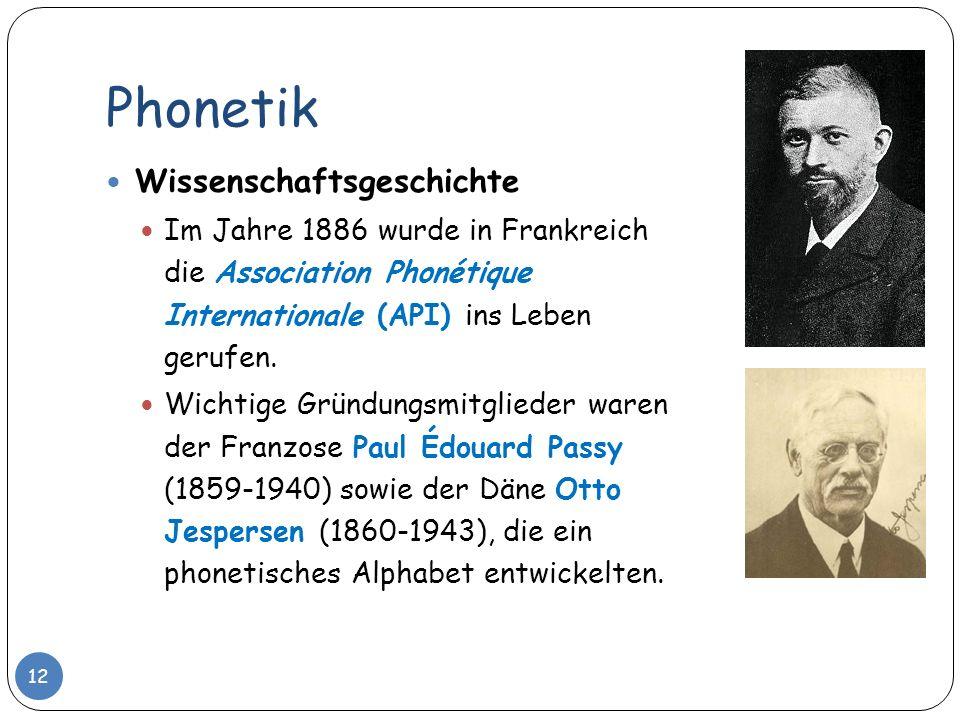 Phonetik Wissenschaftsgeschichte Im Jahre 1886 wurde in Frankreich die Association Phonétique Internationale (API) ins Leben gerufen. Wichtige Gründun
