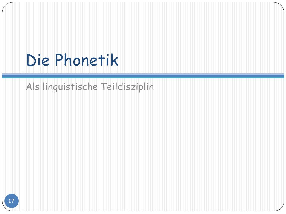 Die Phonetik Als linguistische Teildisziplin 17