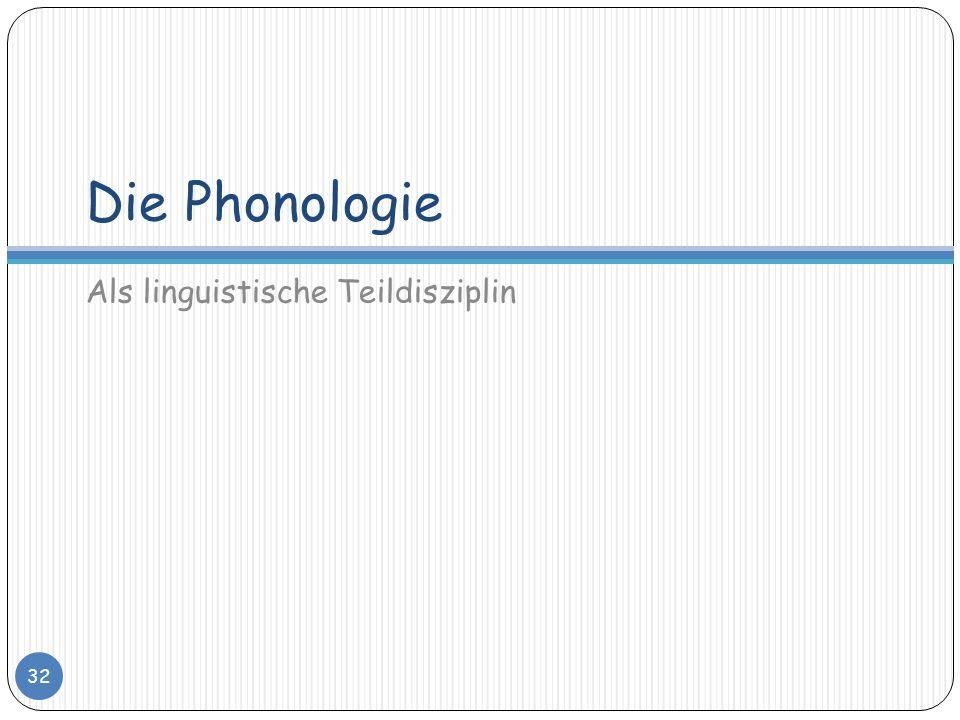 Die Phonologie Als linguistische Teildisziplin 32