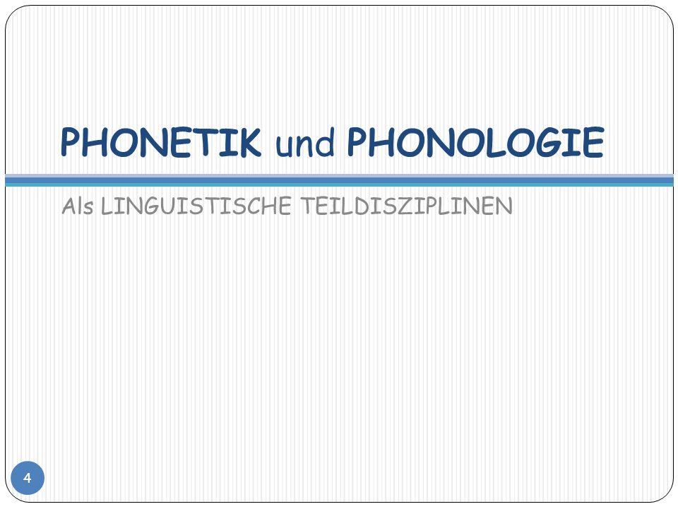 Aufgaben und Untersuchungsgebiete: (1) PHONETIK 5 Aufgabe der Phonetik ist es, jene Laute zu beschreiben und zu klassifizieren, die durch den menschlichen Sprechapparat hervorgebracht werden können, wobei sich die Beschreibung und die daraus resultierende Klassifikation nicht auf Einzelsprachen beschränkt.