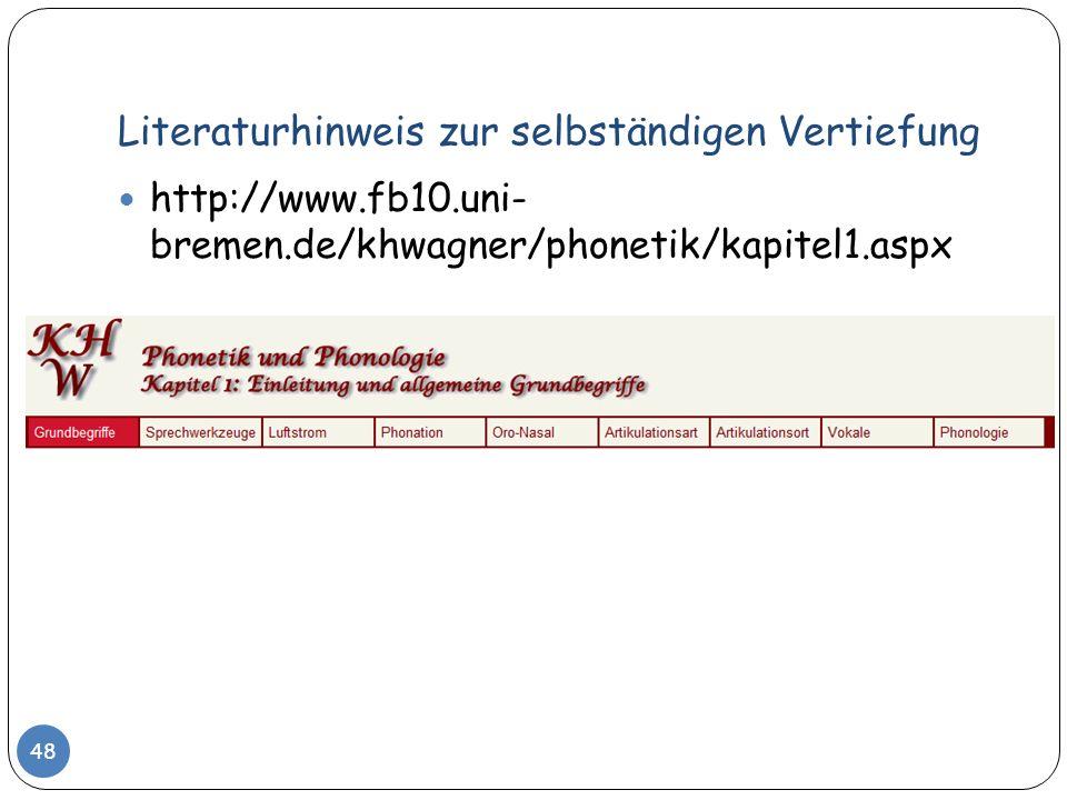Literaturhinweis zur selbständigen Vertiefung 48 http://www.fb10.uni- bremen.de/khwagner/phonetik/kapitel1.aspx