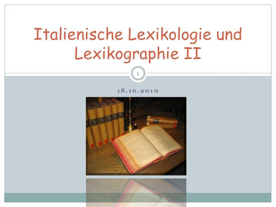 18.10.2010 1 Italienische Lexikologie und Lexikographie II