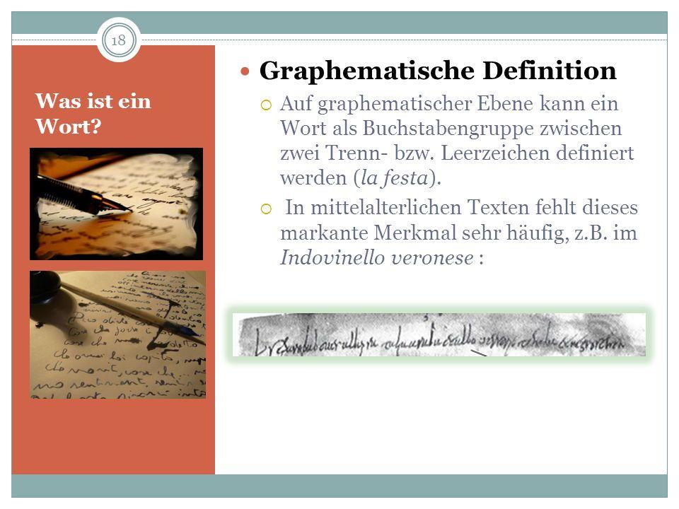 Was ist ein Wort? Graphematische Definition Auf graphematischer Ebene kann ein Wort als Buchstabengruppe zwischen zwei Trenn- bzw. Leerzeichen definie