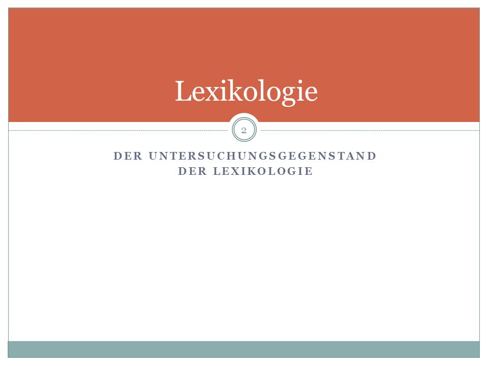 3 Die Lexikologie (auch: Wortlehre, Wortkunde, Wortschatzuntersuchung) ist seit den 60er Jahren des 20.