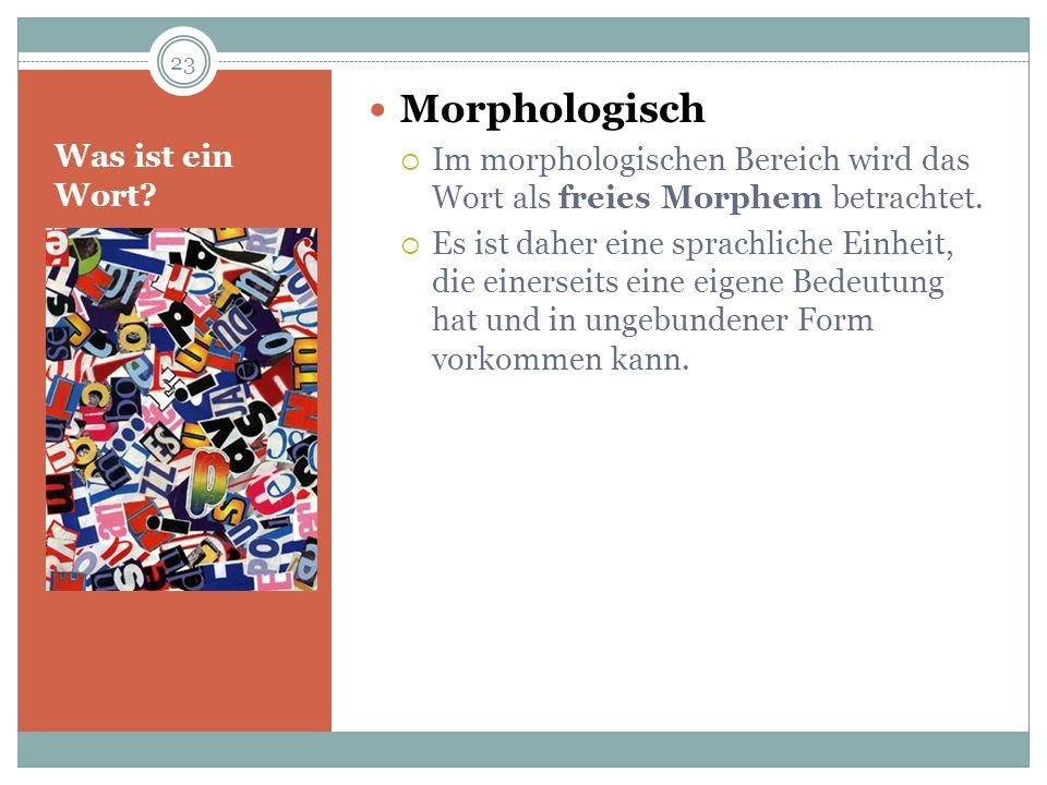 Was ist ein Wort? Morphologisch Im morphologischen Bereich wird das Wort als freies Morphem betrachtet. Es ist daher eine sprachliche Einheit, die ein