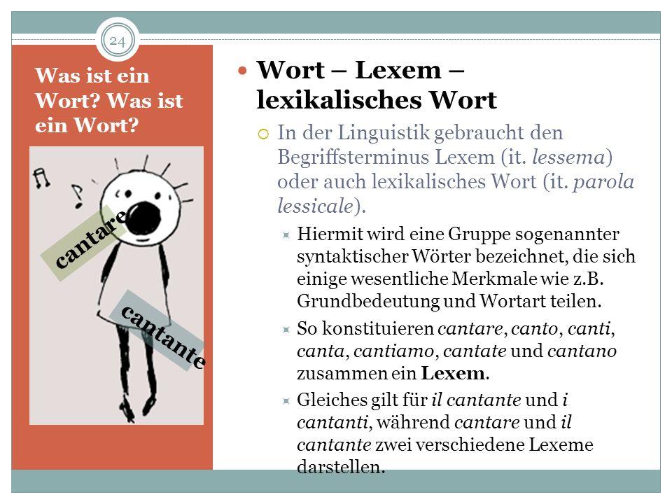 Was ist ein Wort? Wort – Lexem – lexikalisches Wort In der Linguistik gebraucht den Begriffsterminus Lexem (it. lessema) oder auch lexikalisches Wort