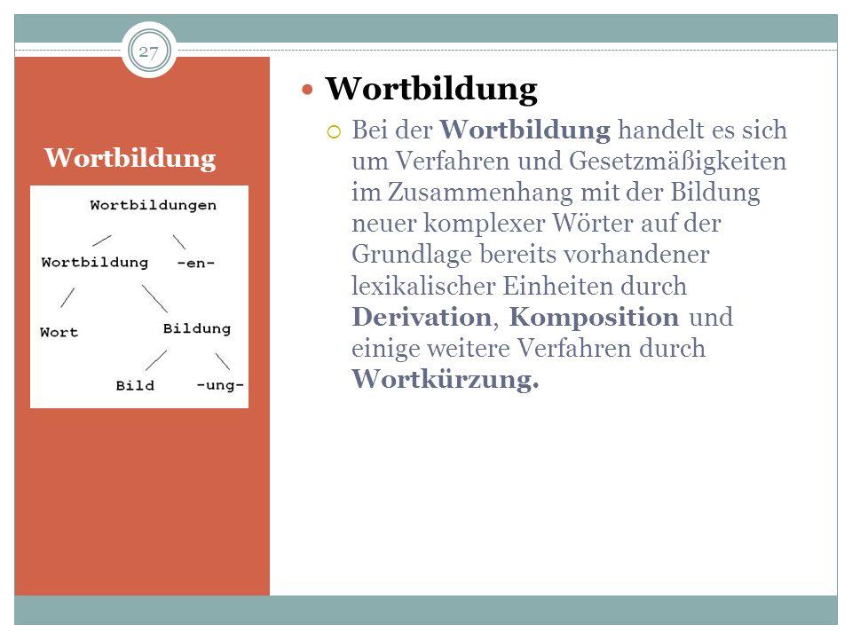 Bei der Wortbildung handelt es sich um Verfahren und Gesetzmäßigkeiten im Zusammenhang mit der Bildung neuer komplexer Wörter auf der Grundlage bereit