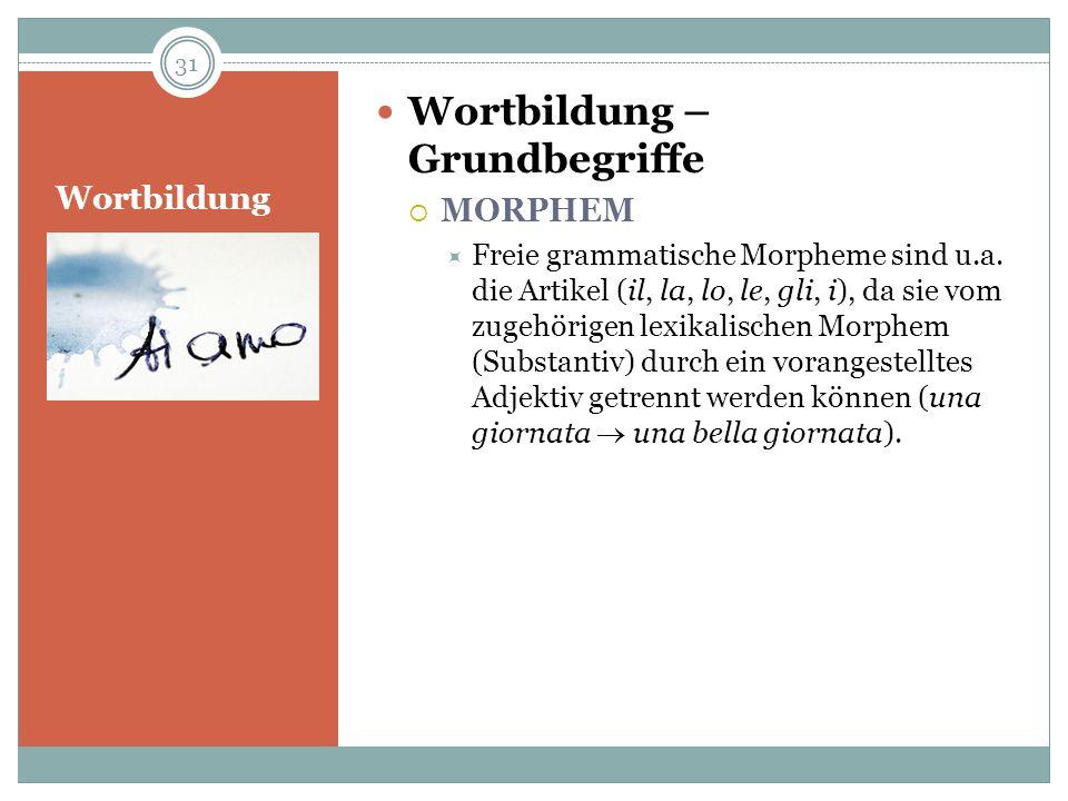 Wortbildung Wortbildung – Grundbegriffe MORPHEM Freie grammatische Morpheme sind u.a. die Artikel (il, la, lo, le, gli, i), da sie vom zugehörigen lex