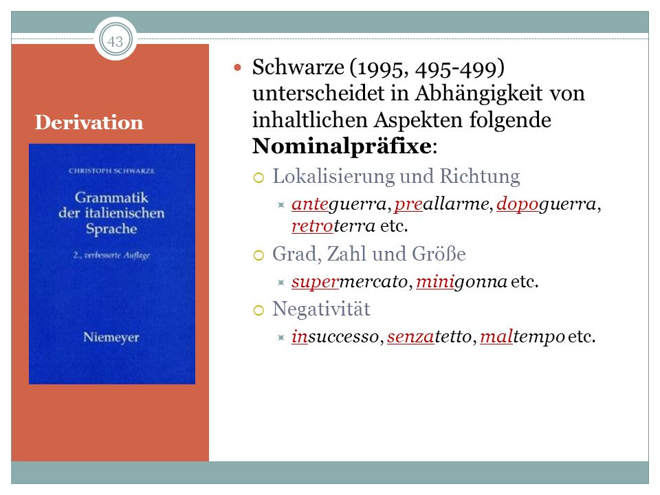 Derivation Schwarze (1995, 495-499) unterscheidet in Abhängigkeit von inhaltlichen Aspekten folgende Nominalpräfixe: Lokalisierung und Richtung antegu