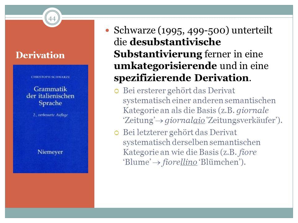 Derivation Schwarze (1995, 499-500) unterteilt die desubstantivische Substantivierung ferner in eine umkategorisierende und in eine spezifizierende De