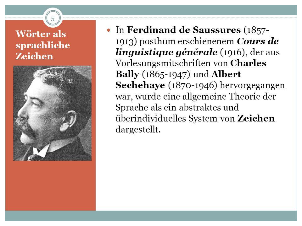 Wörter als sprachliche Zeichen Nach de Saussure lassen sich drei wesentliche Aspekte der Sprache unterscheiden: die menschliche Rede (frz.