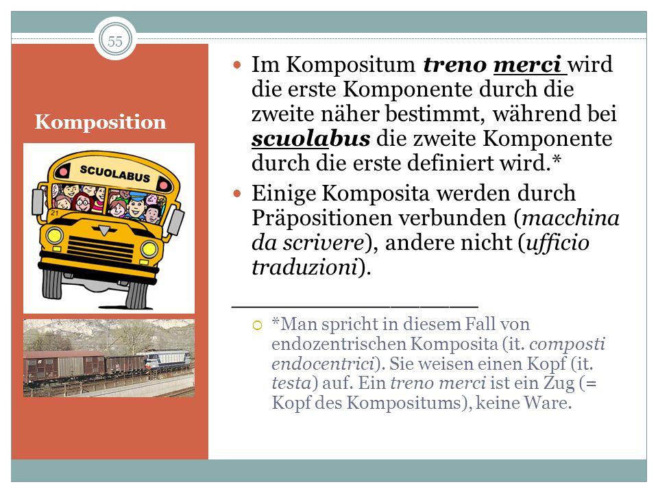 Komposition Im Kompositum treno merci wird die erste Komponente durch die zweite näher bestimmt, während bei scuolabus die zweite Komponente durch die