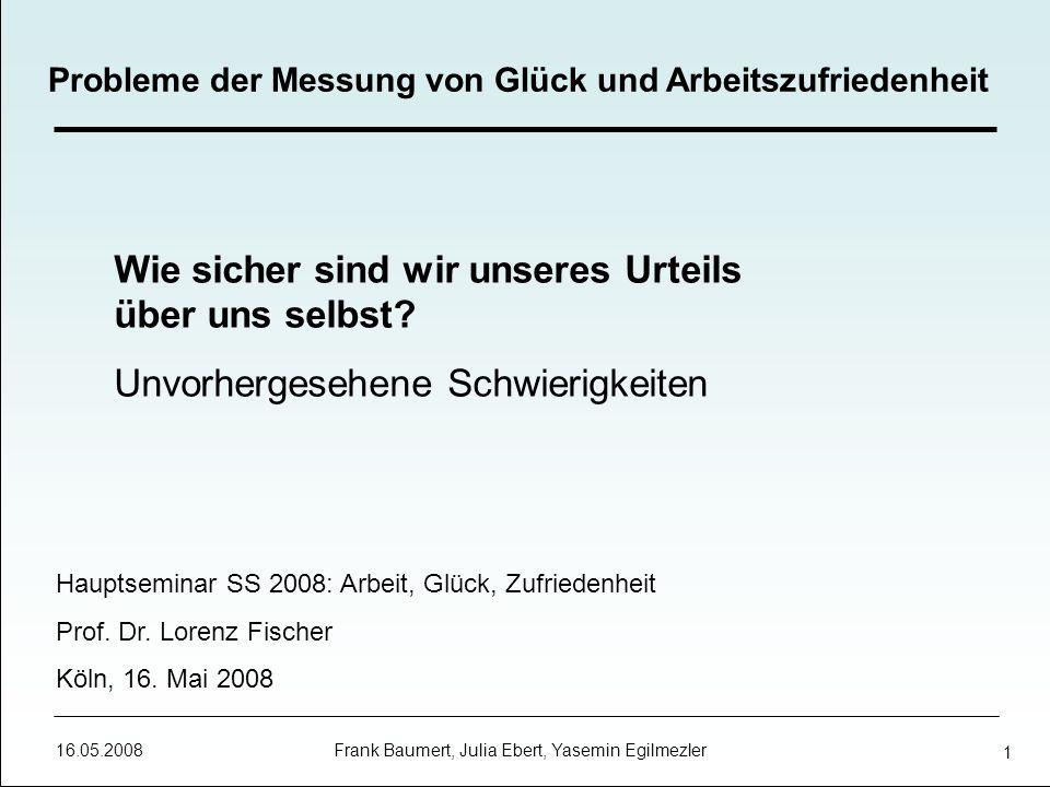 16.05.2008 Frank Baumert, Julia Ebert, Yasemin Egilmezler 2 Problemstellung Natürlich bin ich zufrieden.